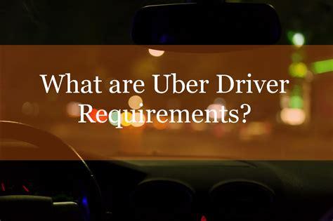uber driver requirements ridesharedashboardcom