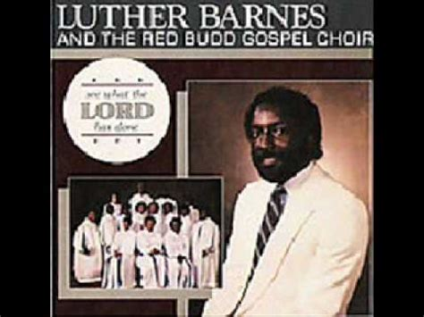 i it was jesus luther barnes luther barnes rbgc see what the lord has done