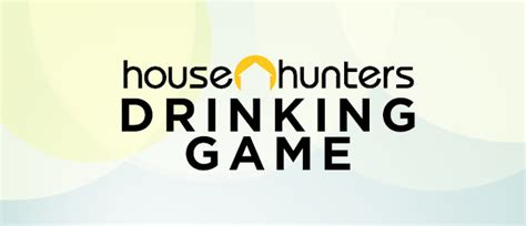 house hunters drinking game the ultimate quot house hunters quot drinking game