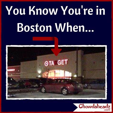 Boston Accent Memes - tahget http www chowdaheadz com boston translation