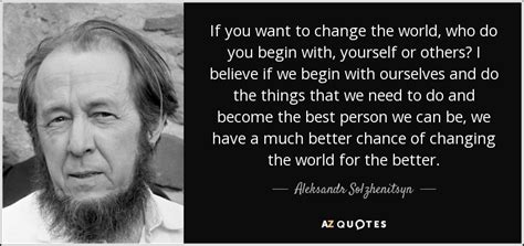 Want To Change aleksandr solzhenitsyn quote if you want to change the