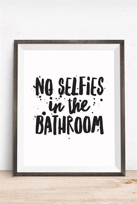 printable bathroom quotes printable art bathroom quote no selfies in the bathroom