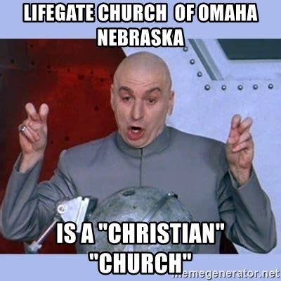 Omaha Meme - lifegate church of omaha nebraska is a quot christian quot quot church