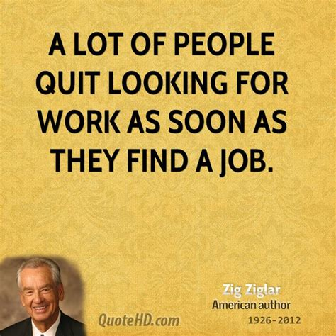 Where To Find Looking For Work Zig Ziglar Work Quotes Quotehd