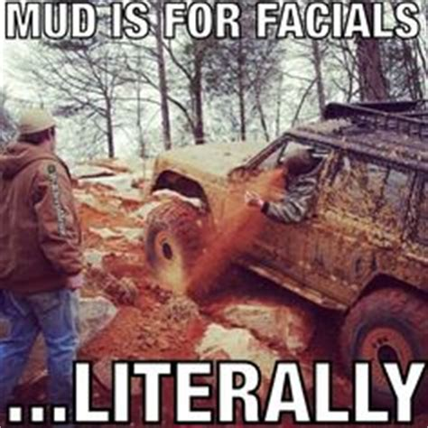 Mudding Memes - 1000 images about memes on pinterest the mud mud and