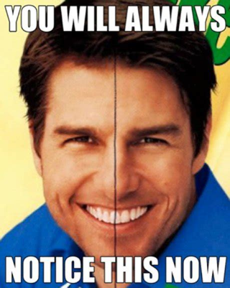 Tom Cruz Meme - did you know that once you ve seen tom cruise s mono