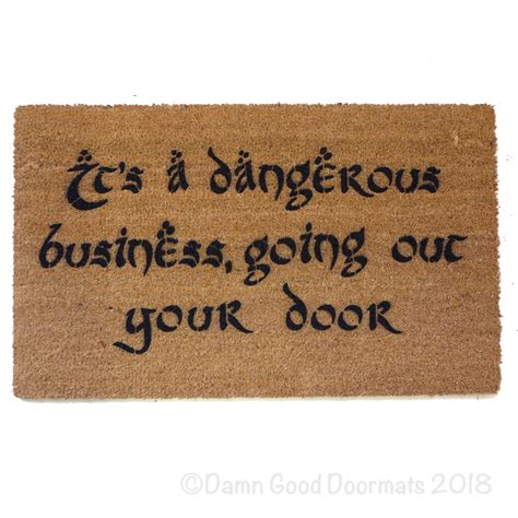 Its Dangerous Business Walking Out Your Front Door Tolkien It S Dangerous Business Going Out Your Front Doormat Damn Doormats