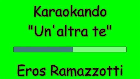 karaoke italiano un altra te eros ramazzotti testo