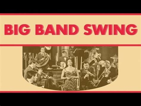 best jazz swing songs the best big bands of the swing era youtube