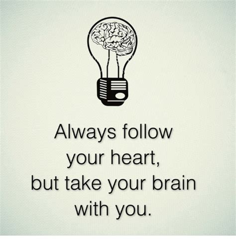 Follow Your Heart Meme - always follow your heart but take your brain with you