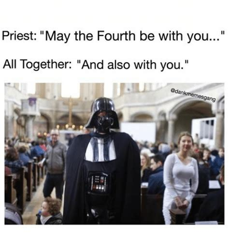 May The Fourth Be With You Meme - priest may the fourth be with you all together and also