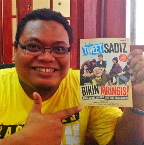 Tweet Sadiz Bikin Mringis Saptuari jadi manusia apa adanya sadja buku ku