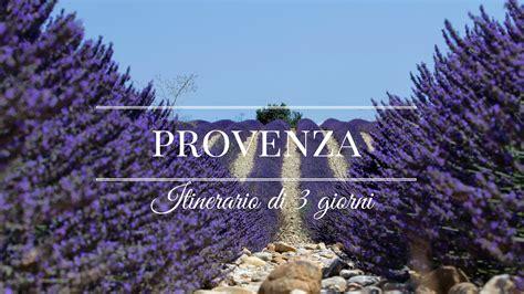 Di Provenza by Provenza Itinerario Di 3 Giorni Tra La Lavanda