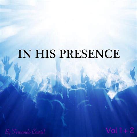 In His Presence in his presence by fernando coeriel on spotify