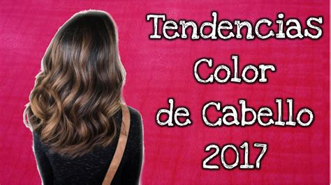 tendencias pelo 2017 tendencias color de cabello 2017 youtube