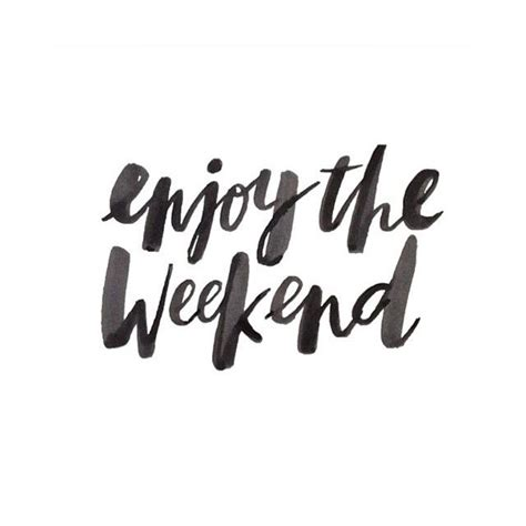 A Weekend by Enjoy The Weekend Pictures Photos And Images For