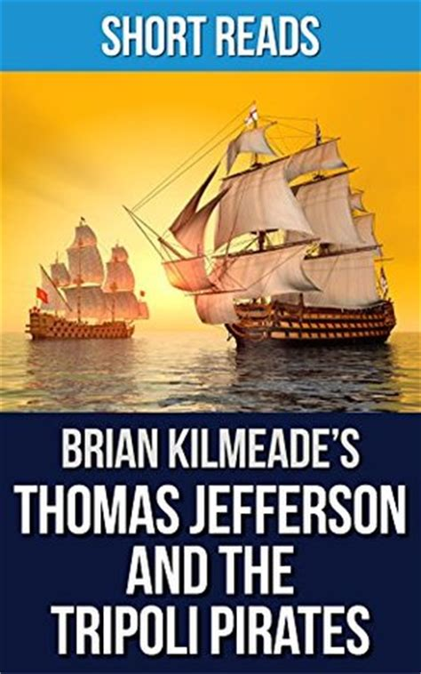 jefferson and the tripoli the forgotten war that changed american history books jefferson and the tripoli by brian