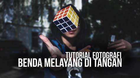 tutorial fotografi tutorial fotografi foto benda melayang di atas tangan