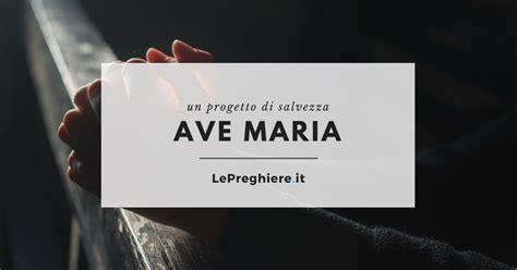 ave testo italiano preghiera ave il testo in italiano e le