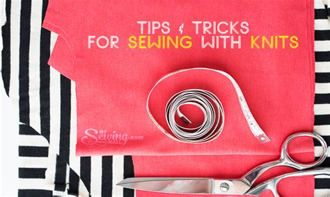 tips for sewing knits tips and techniques for sewing with knits