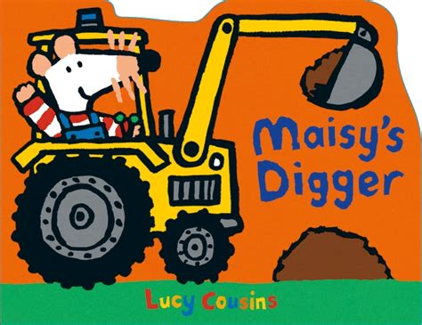 the digger and the flower books walker books maisy s digger