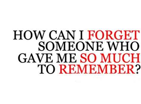 Forget Me If You Can quotes about forgetting someone quotesgram