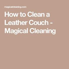 how to clean a leather couch 1000 ideas about leather couch cleaning on pinterest