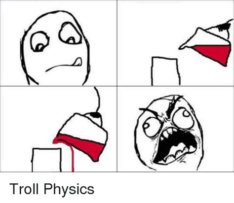 Troll Physics Meme - 25 best memes about troll physics troll physics memes