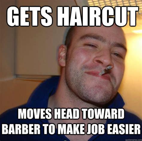 Good Head Meme - gets haircut moves head toward barber to make job easier