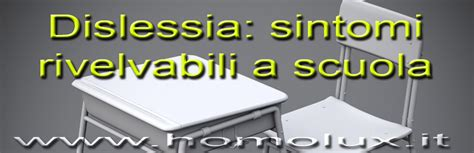 dislessia sintomi test dislessia sintomi rilevabili a scuola homolux sergio