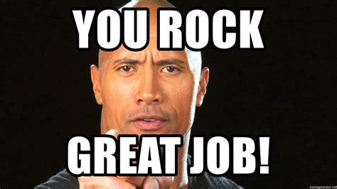 Great Job Meme - you rock great job the rock motivation 1 meme generator