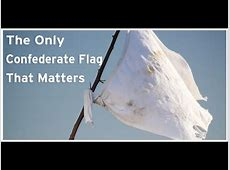 """The """"White Flag of Surrender"""" is the Only Confederate Flag ... Hate Americans"""