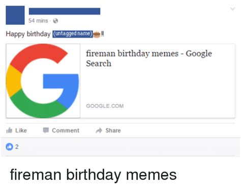 Google Search Meme - 54 mins happy birthday untagged name fireman birthday