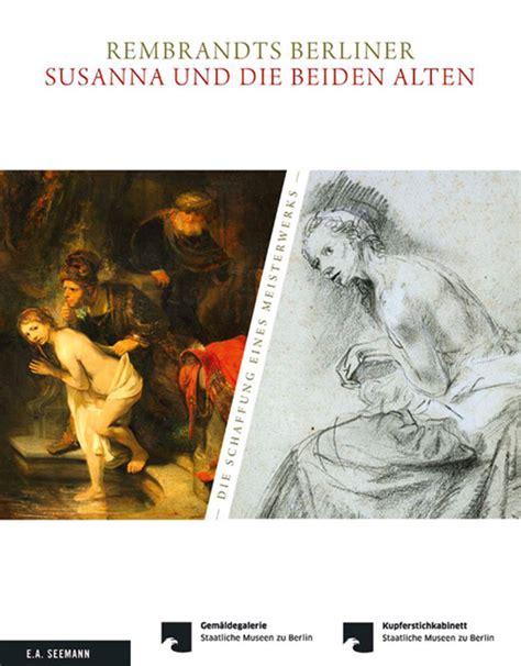garten der tugendhaften rembrandts berliner 187 susanna und die beiden alten 171 die