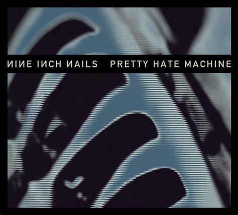 nine inch nails best album nine inch nails prepare pretty machine reissue