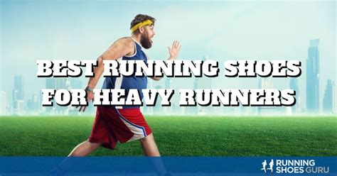best athletic shoes for overweight best running shoes for heavy runners running shoes guru