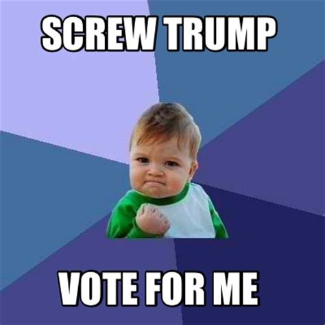 Vote For Me Meme - meme creator screw trump vote for me meme generator at