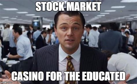 Wolf Of Wallstreet Meme - stock market casino for the educated imgflip