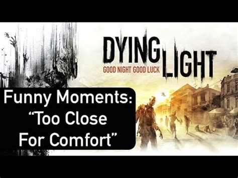 too close for comfort youtube funny moments dying light quot too close for comfort quot youtube