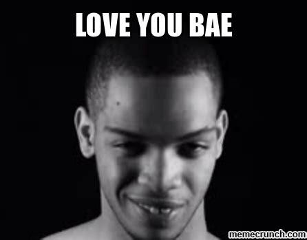 I Love You Bae Meme - bae when you miss memes