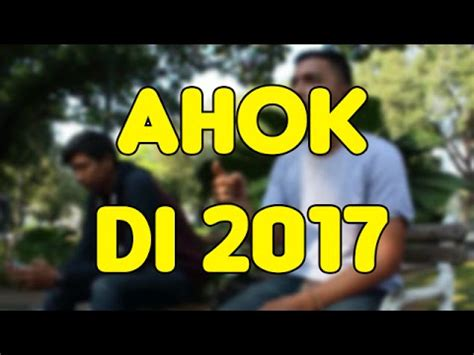 ahok youtube 2017 ahok 2017 tanggapan masyarakat tentang ahok youtube