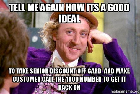 How To Make A Picture Meme - tell me again how its a good ideal to take senior discount