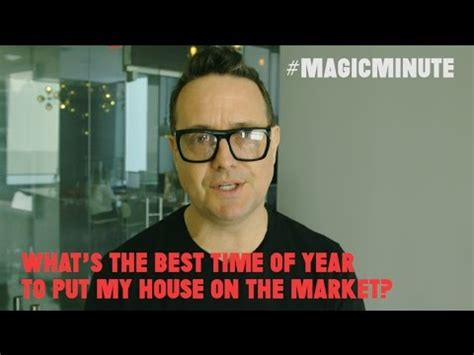 best time to put house on market what s the best time of the year to put my house on the market magic minute real