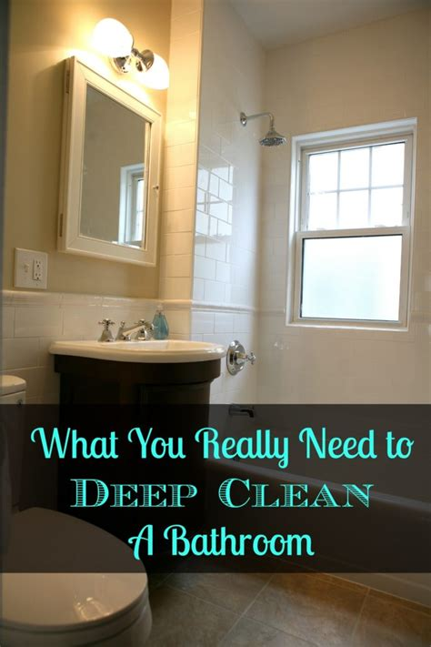 what do you need to clean a bathroom what you really need to deep clean a bathroom