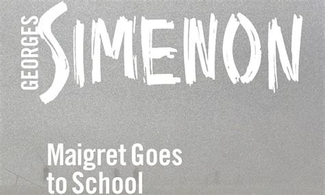 maigret goes to school inspector maigret books classic crime daily mail