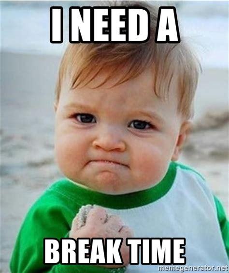 I Want A Baby Meme - i need a break time victory baby meme generator