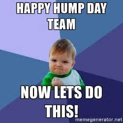 Lets Do This Meme - happy hump day team now lets do this success kid meme