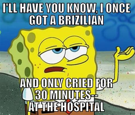 Tough Spongebob Meme - tough spongebob brazilian wax ouch shit i believe in