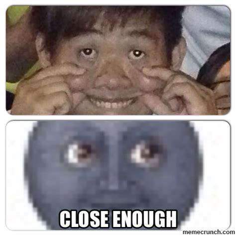 Close Enough Meme Generator - close enough