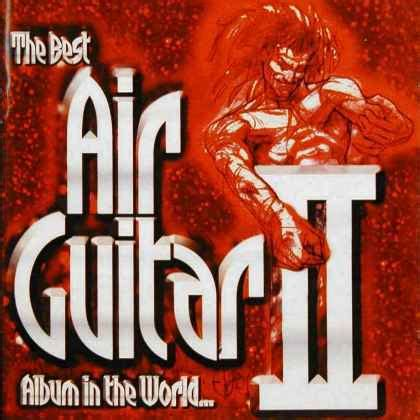 Quot The Best Air Guitar Album In The World Ii Quot Album Gallery Best In The World 2